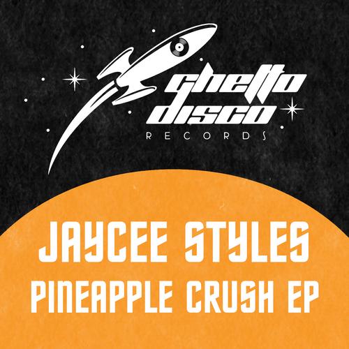 Jaycee Styles - Pineapple Crush EP - Ghetto Disco Records
